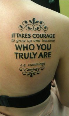 """It takes courage to grow up and become who you truly are"""