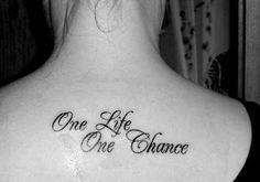 Tattoo Ideas One Life Chance