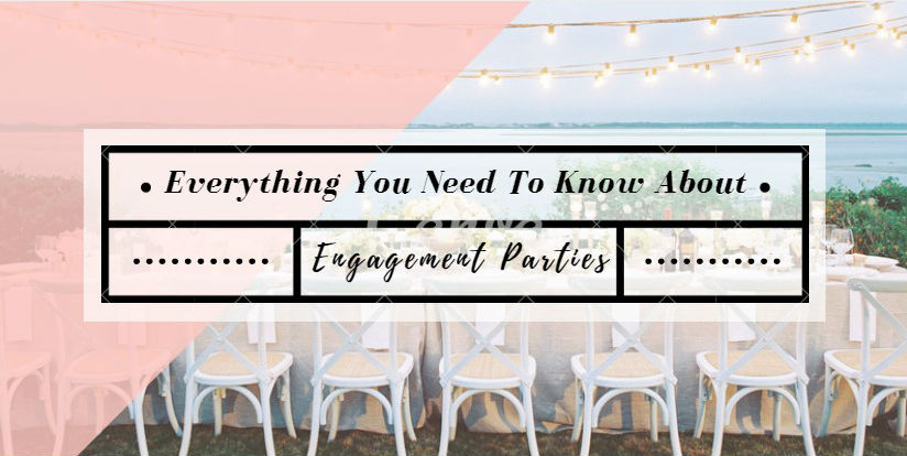 Everything You Need To Know About Engagement Parties
